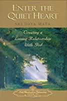 Enter the Quiet Heart: Creating a Loving Relationship With God