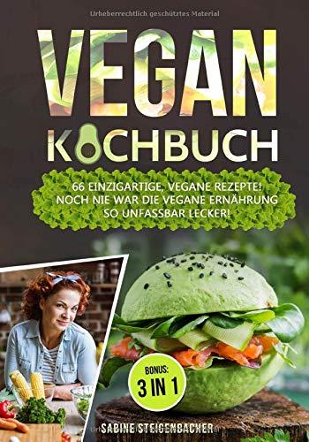 Vegan Kochbuch: 66 einzigartige, vegane Rezepte! Noch nie war die vegane Ernährung so unfassbar lecker! inkl. BONUS