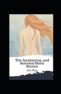 The Awakening, and Selected Short Stories: annotated