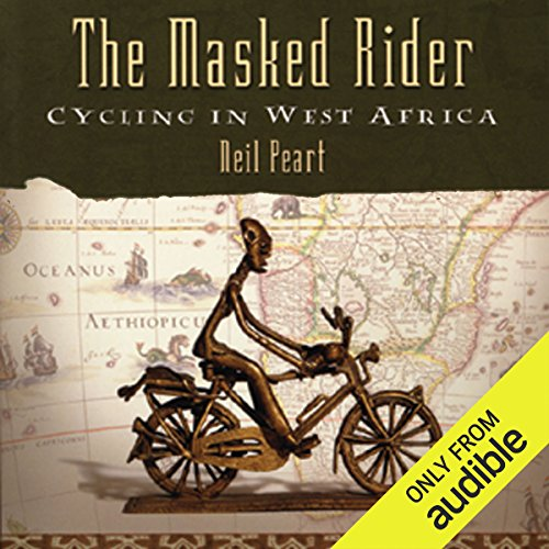 The Masked Rider     Cycling in West Africa              By:                                                                                                                                 Neil Peart                               Narrated by:                                                                                                                                 Brian Sutherland                      Length: 10 hrs and 11 mins     7 ratings     Overall 3.6