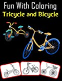 Fun with Coloring Tricycle and Bicycle: Tricycle and Bicycle pictures, coloring and learning book with fun for kids (80 Pages, at least 40 Tricycle and Bicycle images)