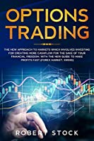 Options Trading: The New Approach To Markets Which Involves Investing For Creating More Cashflow For The Sake Of Your Financial Freedom. With The New Guide To Make Profits Fast. (Forex Market, Swing)