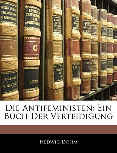 Die Antifeministen: Ein Buch Der Verteidigung