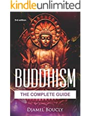 Buddhism: The Complete Guide Of Buddhism, 3nd Edition, Everything You Need To Know To Practice Buddhist Teachings In Your Everyday Life