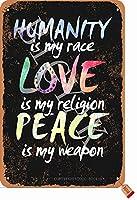 人類は私の人種です愛は私の宗教です私の武器です8X12インチレトロな外観錫の装飾絵画サインホームキッチンバスルームファームガーデンガレージインスピレーションを与える引用壁の装飾