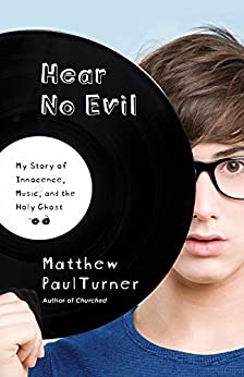Hear No Evil: My Story of Innocence, Music, and the Holy Ghost by [Matthew Paul Turner]