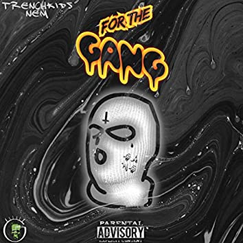 For The Gang(Trenchkids Nem)