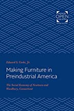 Making Furniture in Preindustrial America: The Social Economy of Newtown and Woodbury, Connecticut (Studies in Industry and Society, 10) (English Edition)