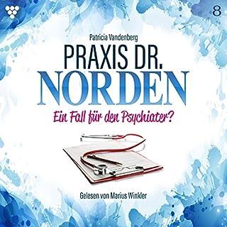 Ein Fall für den Psychiater?     Praxis Dr. Norden 8              Autor:                                                                                                                                 Patricia Vandenberg                               Sprecher:                                                                                                                                 Marius Winkler                      Spieldauer: 2 Std. und 40 Min.     Noch nicht bewertet     Gesamt 0,0