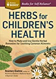 Herbs for Children's Health: How to Make and Use Gentle Herbal...