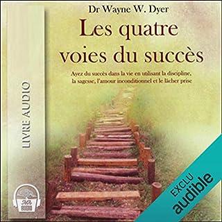 Les quatre voies du succès - Ayez du succès dans la vie en utilisant la discipline, la sagesse, l'amour inconditionnel et le lâcher prise  cover art
