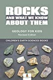 Rocks and What We Know About Them - Geology for Kids Revised Edition - Children's Earth Sciences Books