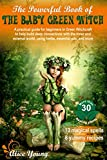 The Powerful Book of the Baby Green Witch: A Practical Guide for Beginners in Green Witchcraft to Help Build Deep Connections with the Inner and ... Essential Oils, and More (Green witch books)