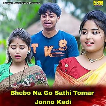 Bhebo Na Go Sathi Tomar Jonno Kadi