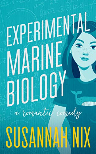 Experimental Marine Biology: A Romantic Comedy (Chemistry Lessons Book 5) by [Susannah Nix]