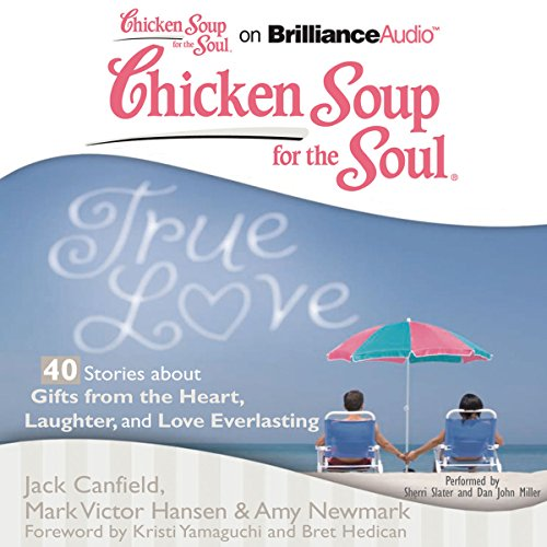 Chicken Soup for the Soul: True Love - 40 Stories about Gifts from the Heart, Laughter, and Love Everlasting audiobook cover art