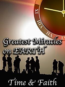 The Greatest Miracles on Earth  Time & Faith