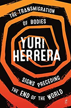 The Transmigration of Bodies and Signs Preceding the End of the World by [Yuri Herrera, Lisa Dillman]