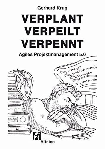 Verplant Verpeilt Verpennt: Agiles Projektmanagement 5.0