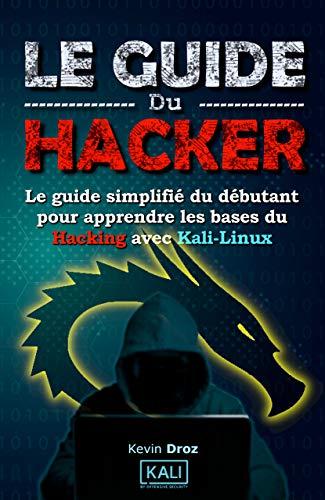 petit un compact Hacker Guide: Un simple guide du débutant pour apprendre les bases du piratage avec Kali…
