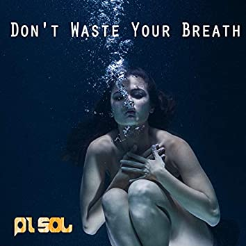 Don't Waste Your Breath (feat. Romero)