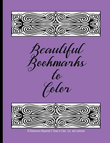 Beautiful Bookmarks to Color : 28 Bookmarks Repeated 5 Times to Color, Cut, and Laminate: 8.5 x 11 Coloring Book