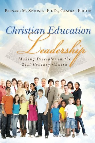 Christian Education Leadership: Making Disciples in the 21st Century Church