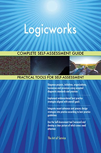 Logicworks All-Inclusive Self-Assessment - More than 670 Success Criteria, Instant Visual Insights, Comprehensive Spreadsheet Dashboard, Auto-Prioritized for Quick Results