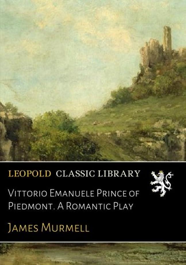 バスト力学南Vittorio Emanuele Prince of Piedmont. A Romantic Play