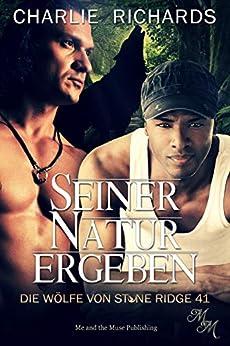 Seiner Natur ergeben (Die Wölfe von Stone Ridge 41) (German Edition) by [Charlie Richards, Sinfully Sweet Designs, Sage Marlowe]
