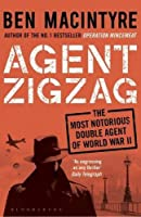Agent Zigzag: The True Wartime Story of Eddie Chapman: Lover, Traitor, Hero, Spy by Ben Macintyre(2016-09-22)