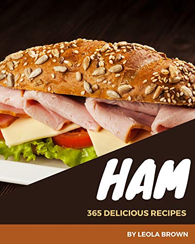 365 Delicious Ham Recipes: Greatest Ham Cookbook of All Time (English Edition)