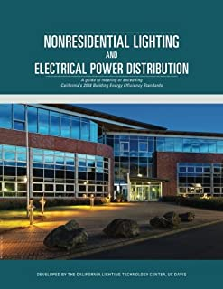 Nonresidential Lighting and Electrical Power Distribution: A guide to meeting or exceeding California's 2016 Building Energy Efficiency Standards ... 24, Part 6 Application Guides) (Volume 6)