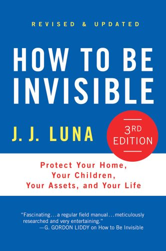 How to Be Invisible: Protect Your Home, Your Children, Your Assets, and Your Life (English Edition)