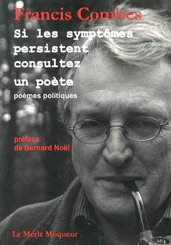 Si les symptômes persistent consultez un poète : Poèmes politiques (Le Merle moqueur)