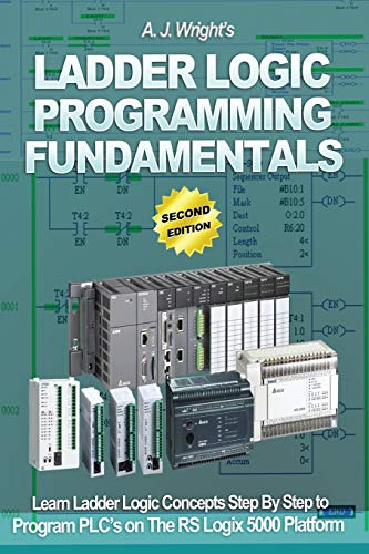Ladder Logic Programming Fundamentals: Learn Ladder Logic Concepts Step By Step to Program PLC's on The RSLogix 5000 Platform