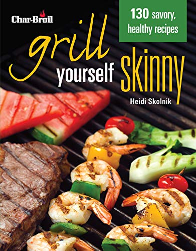 Char-Broil's Grill Yourself Skinny (Creative Homeowner) 130 Delicious Grilling Recipes