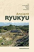 Ancient Ryukyu: An Archaeological Study of Island Communities