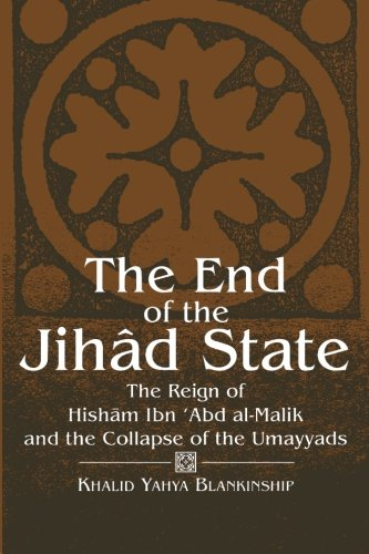 The End of the Jihad State: The Reign of Hisham Ibn Abd Al-Malik and the Colla (SUNY series in Medieval Middle East...