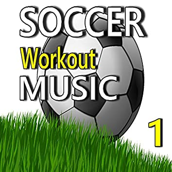 Soccer Workout Music , Vol. 1 (Special Edition)