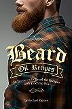 Beard Oil Recipes: 50 Homemade Beard Oil Recipes with Essential Oils