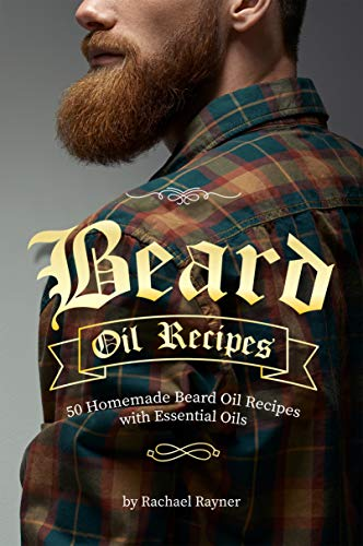 Beard Oil Recipes: 50 Homemade Beard Oil Recipes with Essential Oils (English Edition)