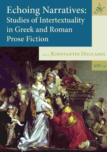 Echoing Narratives: Studies of Intertextuality in Greek and Roman Prose Fiction (Ancient Narrative Supplementum, Band 13)