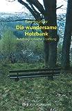 Die wundersame Holzbank: Autobiographische Erzählung