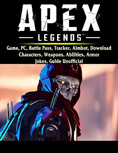 Apex Legends: Game, PC, Battle Pass, Tracker, Aimbot, Download, Characters, Weapons, Abilities, Armor, Jokes, Guide Unofficial (English Edition)