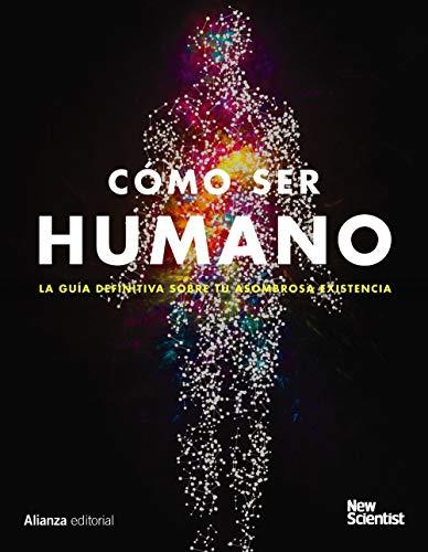 Cómo ser humano: La guía definitiva de tu asombrosa existencia (Libros Singulares (LS))