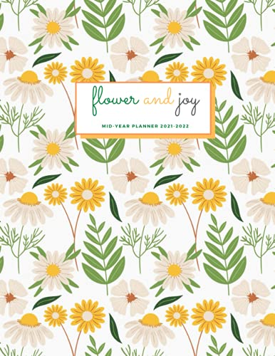 Flower and joy Mid-year planner 2021-2022: Academic Planner July 2021 to June 2022, weekly and monthly Calendar Organizer