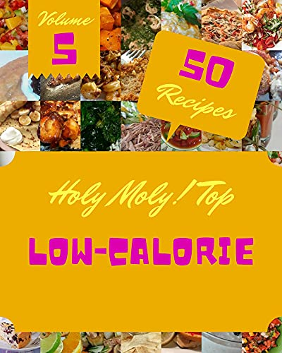 Holy Moly! Top 50 Low-Calorie Recipes Volume 5: Happiness is When You Have a Low-Calorie Cookbook! (English Edition)