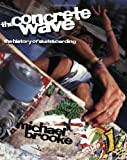 The Concrete Wave: The History of Skateboarding - Michael Brooke