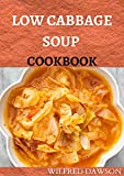LOW CABBAGE SOUP COOKBOOK: THE COMPLETE GUIDE AND DELECTABLE RECIPES FOR HEALTHY CABBAGE SOUP DIET